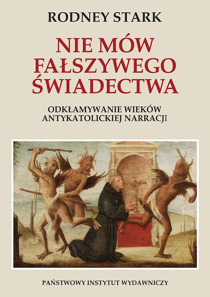 Nie mów fałszywego świadectwa. Odkłamywanie wieków antykatolickiej narracji - Ebook (Książka EPUB) do pobrania w formacie EPUB