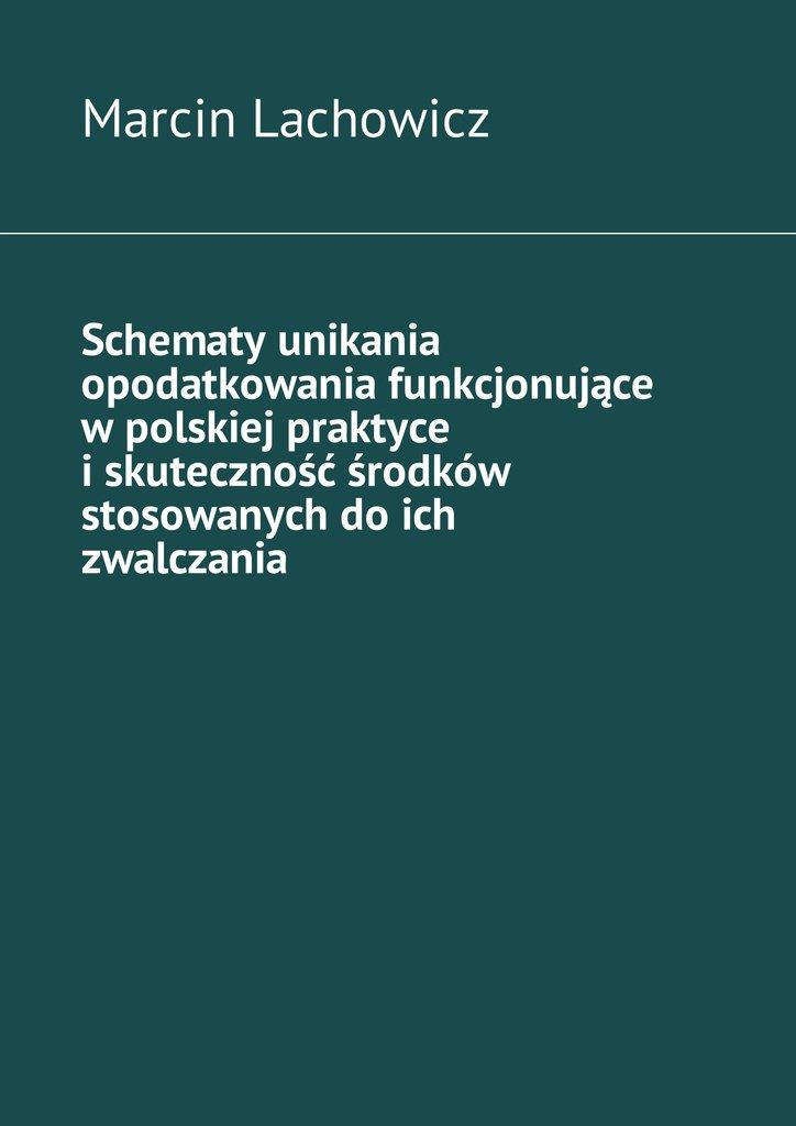 Schematy unikania opodatkowania funkcjonujące w polskiej praktyce i skuteczność środków stosowanych do ich zwalczania - Ebook (Książka EPUB) do pobrania w formacie EPUB