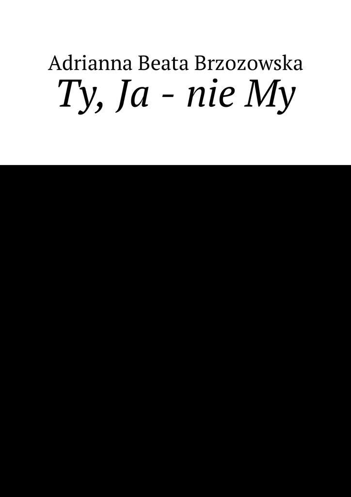 Ty, Ja - nie My - Ebook (Książka EPUB) do pobrania w formacie EPUB