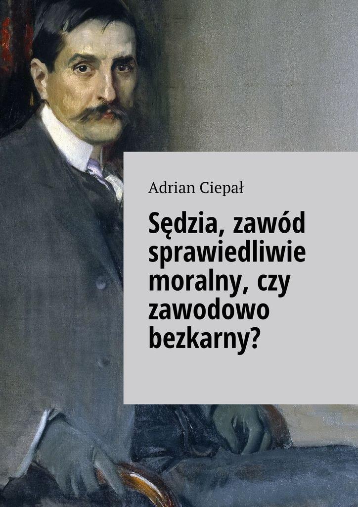 Sędzia, zawód sprawiedliwie moralny, czy zawodowo bezkarny? - Ebook (Książka na Kindle) do pobrania w formacie MOBI