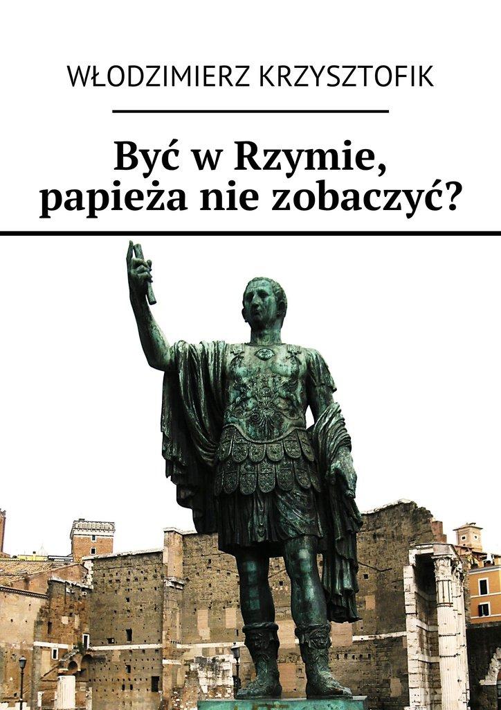 Być wRzymie, papieża niezobaczyć? - Ebook (Książka na Kindle) do pobrania w formacie MOBI