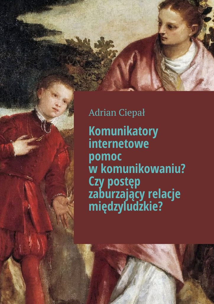Komunikatory internetowe pomoc wkomunikowaniu? Czypostęp zaburzający relacje międzyludzkie? - Ebook (Książka na Kindle) do pobrania w formacie MOBI