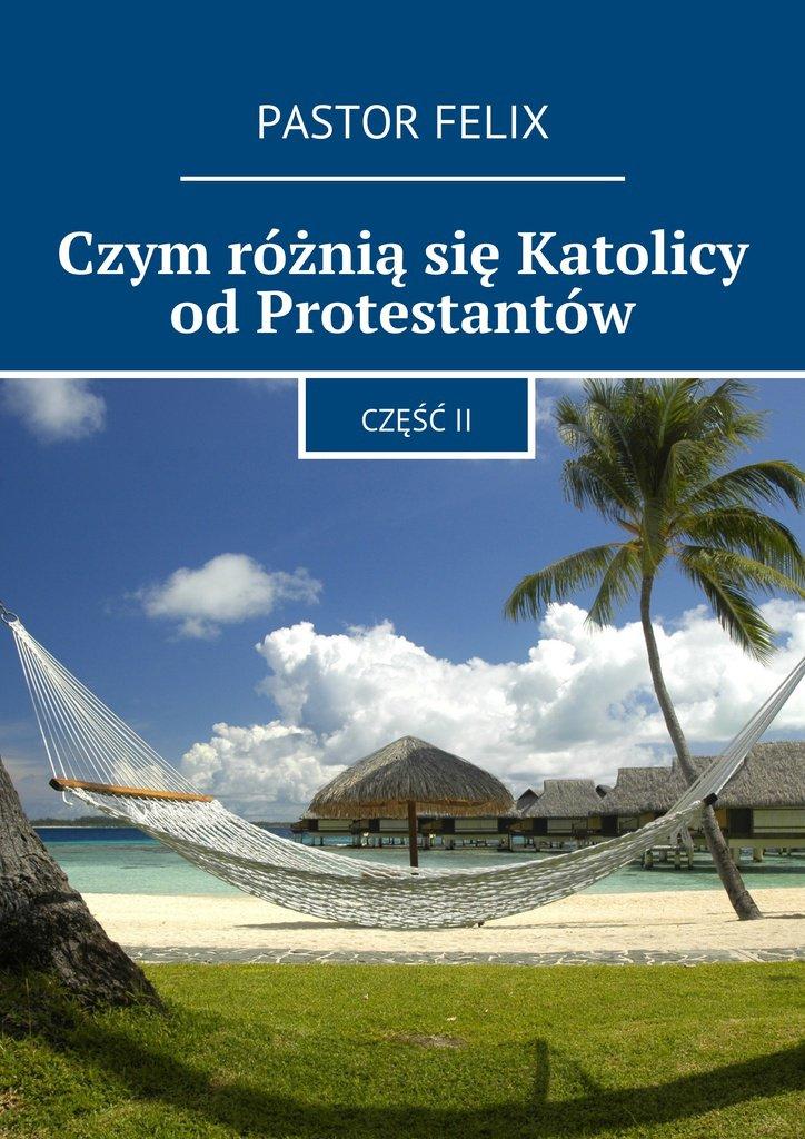 Czym różniąsię Katolicy odProtestantów - Ebook (Książka na Kindle) do pobrania w formacie MOBI