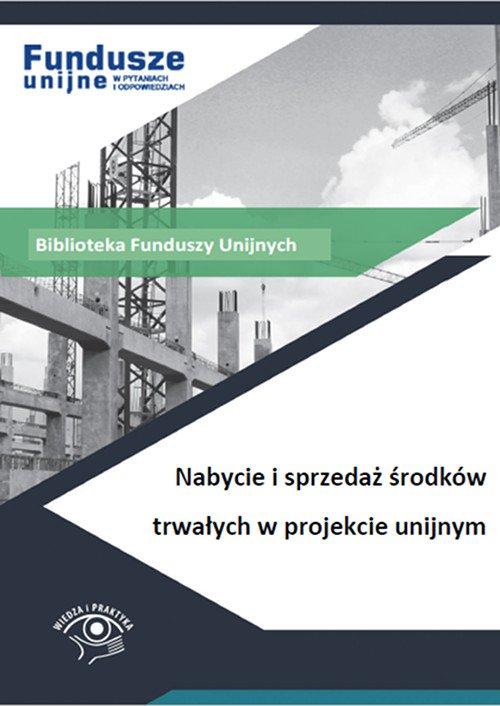 Nabycie i sprzedaż środków trwałych w projekcie unijnym - Ebook (Książka PDF) do pobrania w formacie PDF