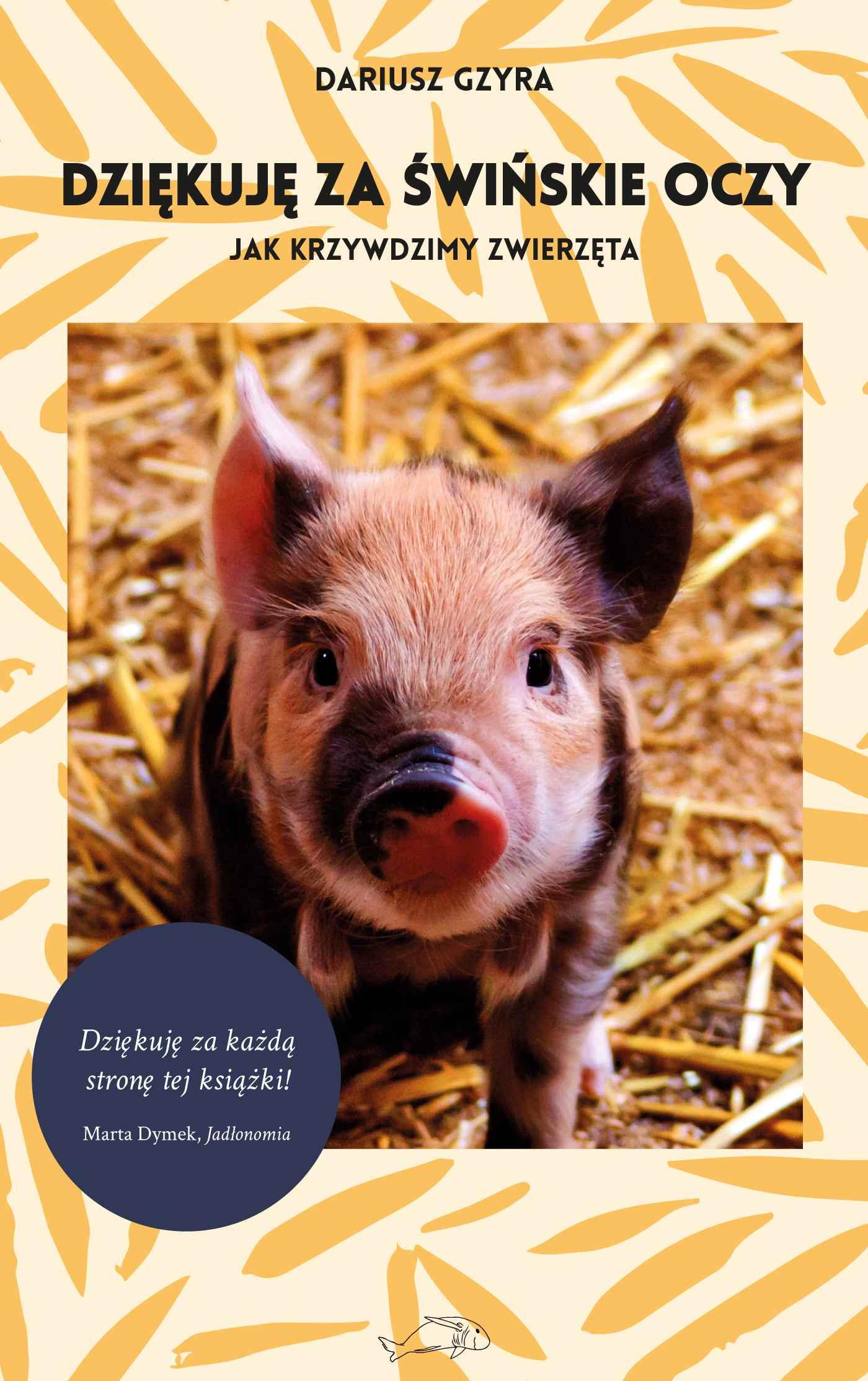 Dziękuję za świńskie oczy. Jak krzywdzimy zwierzęta - Ebook (Książka EPUB) do pobrania w formacie EPUB