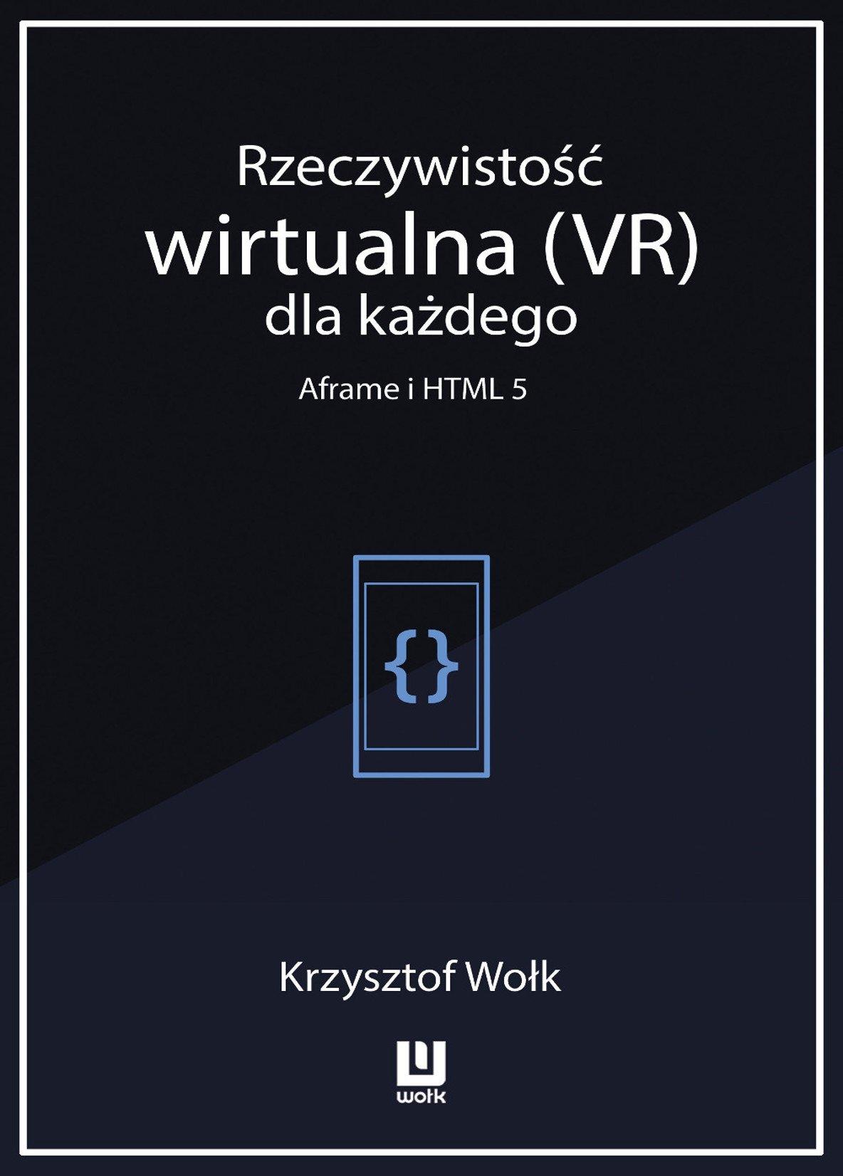 Rzeczywistość wirtualna (VR) dla każdego - Aframe i HTML 5 - Ebook (Książka PDF) do pobrania w formacie PDF