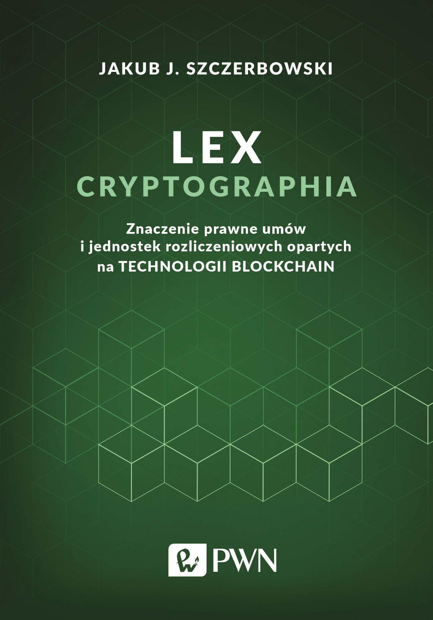 Lex cryptographia. Znaczenie prawne umów i jednostek rozliczeniowych opartych na technologii blockchain - Ebook (Książka EPUB) do pobrania w formacie EPUB