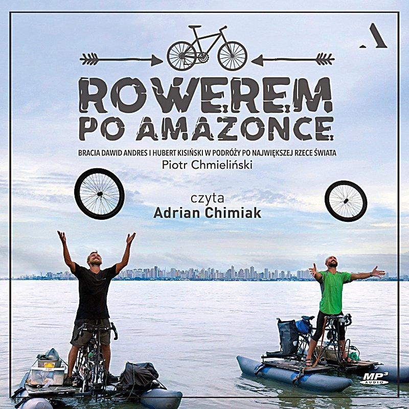 Rowerem po Amazonce. Bracia Dawid Andres i Hubert Kisiński w podróży po największej rzece świata - Audiobook (Książka audio MP3) do pobrania w całości w archiwum ZIP