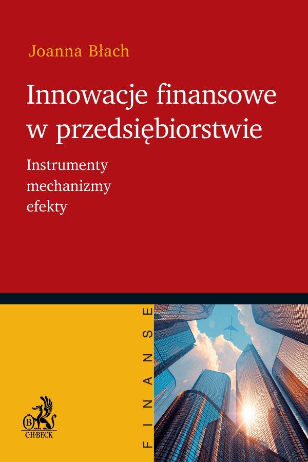 Innowacje finansowe w przedsiębiorstwie. Instrumenty mechanizmy efekty - Ebook (Książka PDF) do pobrania w formacie PDF