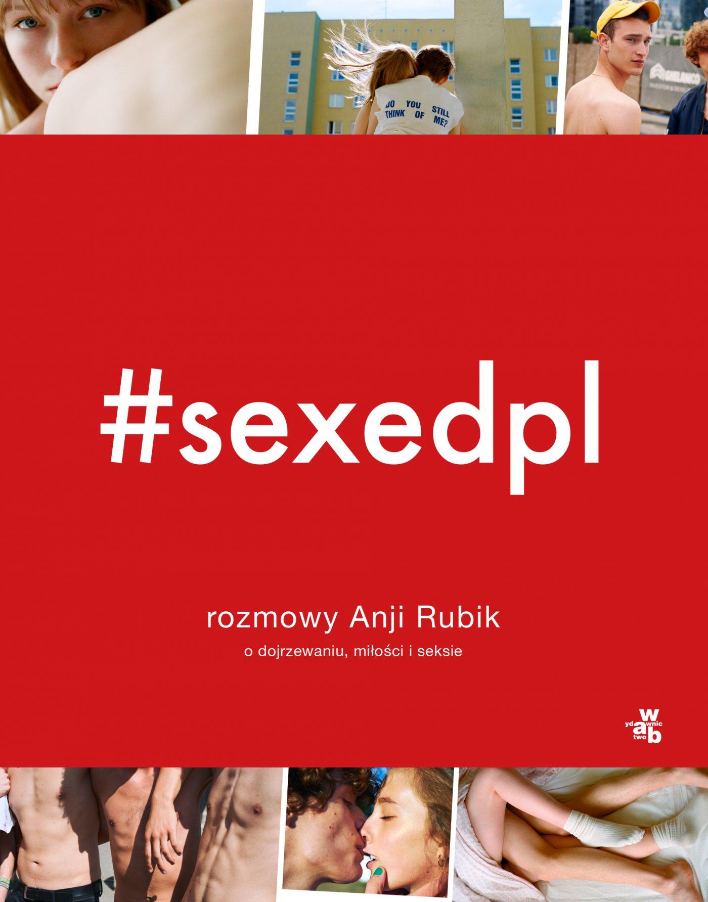 #SEXEDPL. Rozmowy Anji Rubik o dojrzewaniu, miłości i seksie - Ebook (Książka PDF) do pobrania w formacie PDF