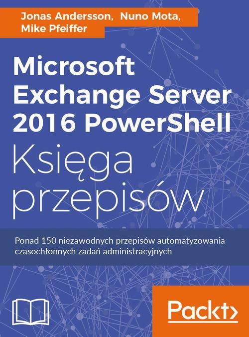 Microsoft Exchange Server 2016 PowerShell Księga przepisów - Ebook (Książka PDF) do pobrania w formacie PDF