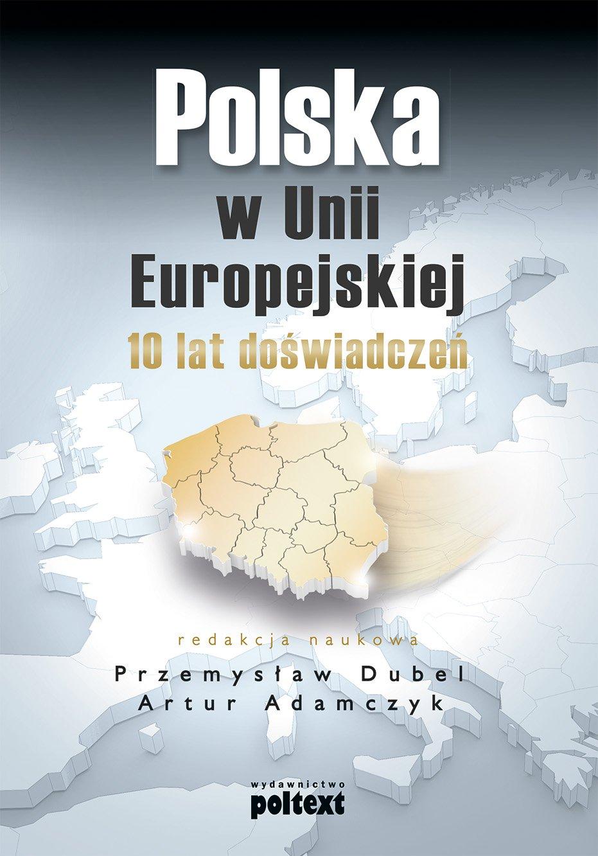 Polska w Unii Europejskiej. 10 lat doświadczeń - Ebook (Książka EPUB) do pobrania w formacie EPUB