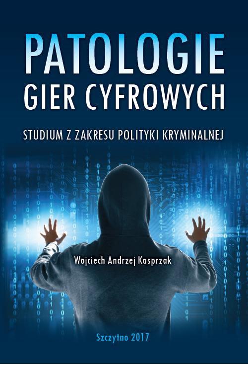 Patologie gier cyfrowych. Studium z zakresu polityki kryminalnej - Ebook (Książka PDF) do pobrania w formacie PDF