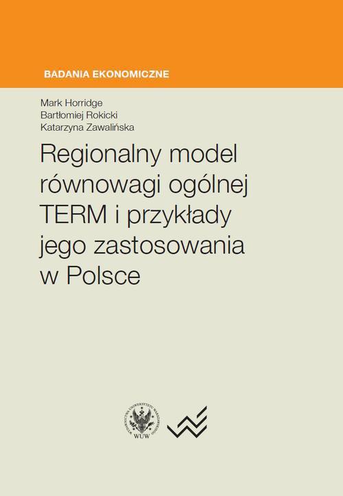 Regionalny model równowagi ogólnej TERM i przykłady jego zastosowania w Polsce - Ebook (Książka PDF) do pobrania w formacie PDF