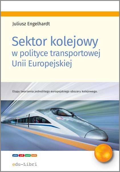 Sektor kolejowy w polityce transportowej Unii Europejskiej - Ebook (Książka EPUB) do pobrania w formacie EPUB