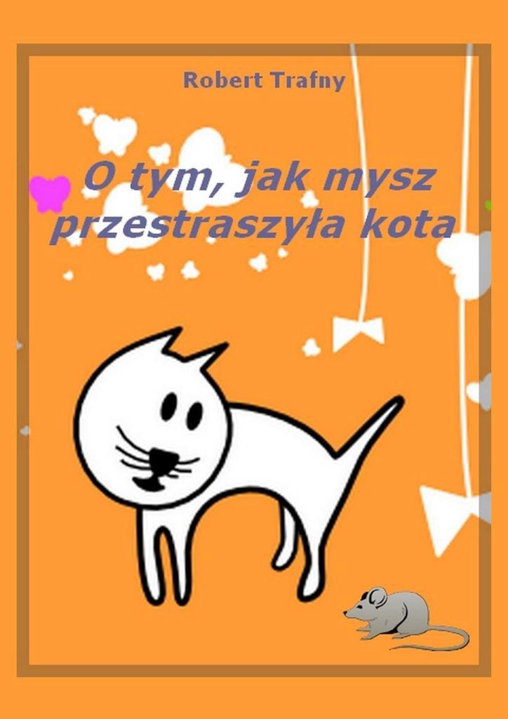 O tym, jak mysz przestraszyła kota - Ebook (Książka na Kindle) do pobrania w formacie MOBI