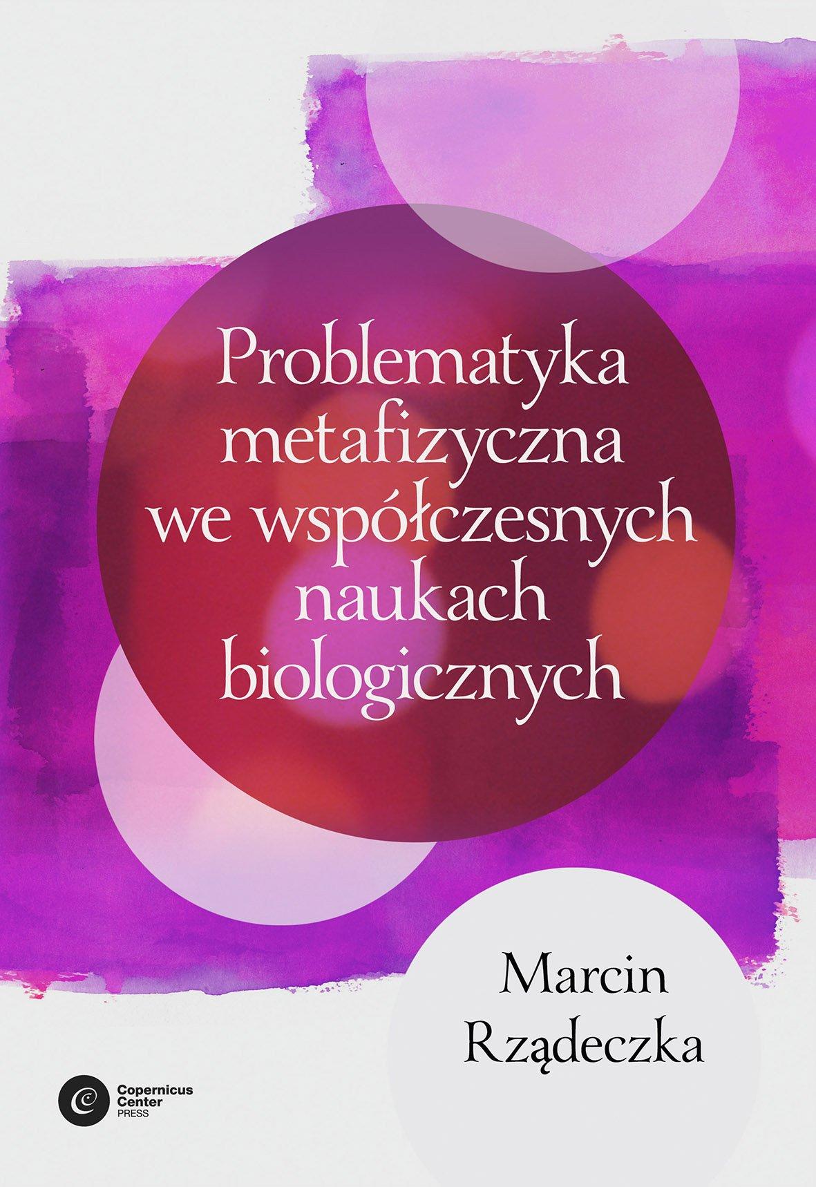 Problematyka metafizyczna we współczesnych naukach biologicznych - Ebook (Książka EPUB) do pobrania w formacie EPUB
