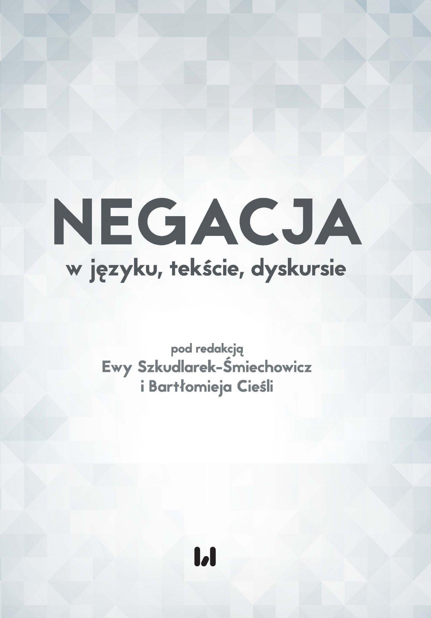 Negacja w języku, tekście, dyskursie - Ebook (Książka PDF) do pobrania w formacie PDF