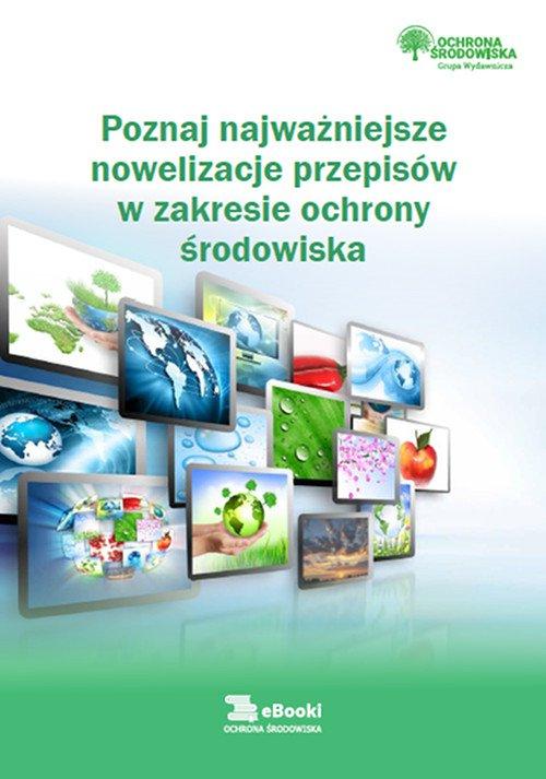 Poznaj najważniejsze nowelizacje przepisów w zakresie ochrony środowiska - Ebook (Książka PDF) do pobrania w formacie PDF