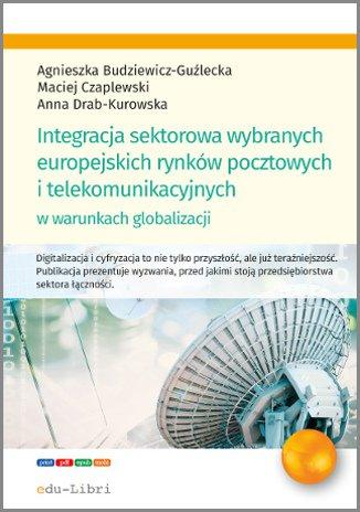 Integracja sektorowa wybranych europejskich rynków pocztowych i telekomunikacyjnych w warunkach globalizacji - Ebook (Książka PDF) do pobrania w formacie PDF