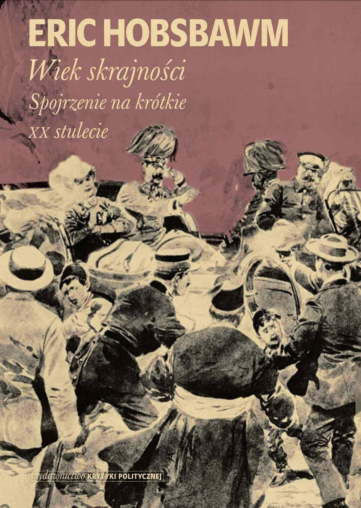 Wiek skrajności. 1914-1991. Spojrzenie na krótkie XX stulecie - Ebook (Książka na Kindle) do pobrania w formacie MOBI