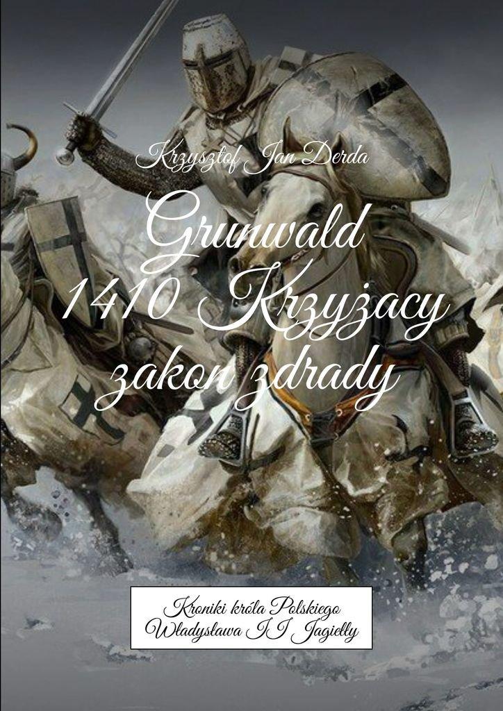 Grunwald 1410. Krzyżacy - zakon zdrady