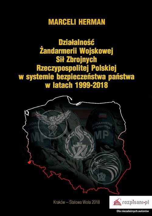 Działalność Żandarmerii Wojskowej Sił Zbrojnych Rzeczypospolitej Polskiej w systemie bezpieczeństwa państwa w latach 1999–2018 - Ebook (Książka EPUB) do pobrania w formacie EPUB