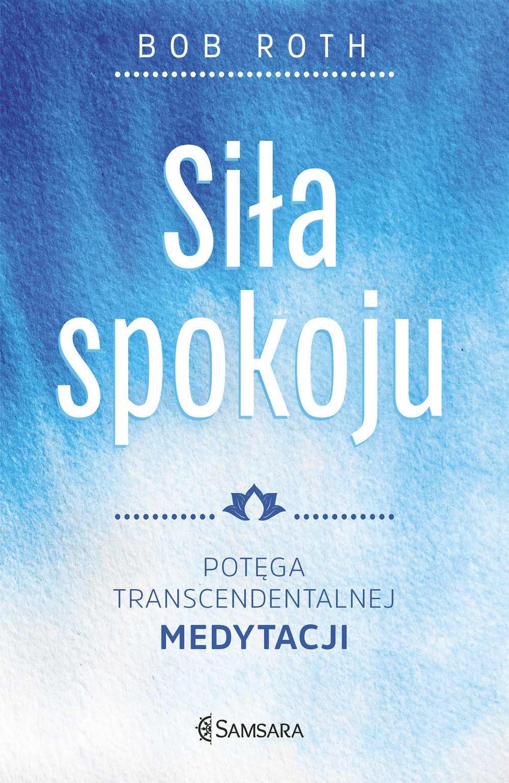Siła spokoju. Potęga Transcendentalnej Medytacji - Ebook (Książka EPUB) do pobrania w formacie EPUB