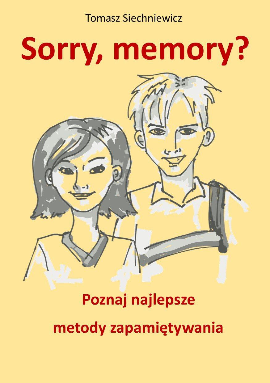 Sorry, memory? Poznaj najlepsze metody zapamiętywania - Ebook (Książka PDF) do pobrania w formacie PDF