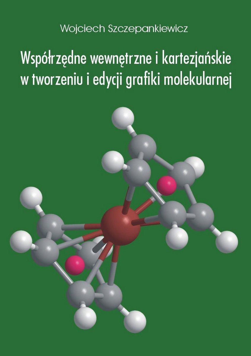 Współrzędne wewnętrzne i kartezjańskie w tworzeniu i edycji grafiki molekularnej - Ebook (Książka EPUB) do pobrania w formacie EPUB