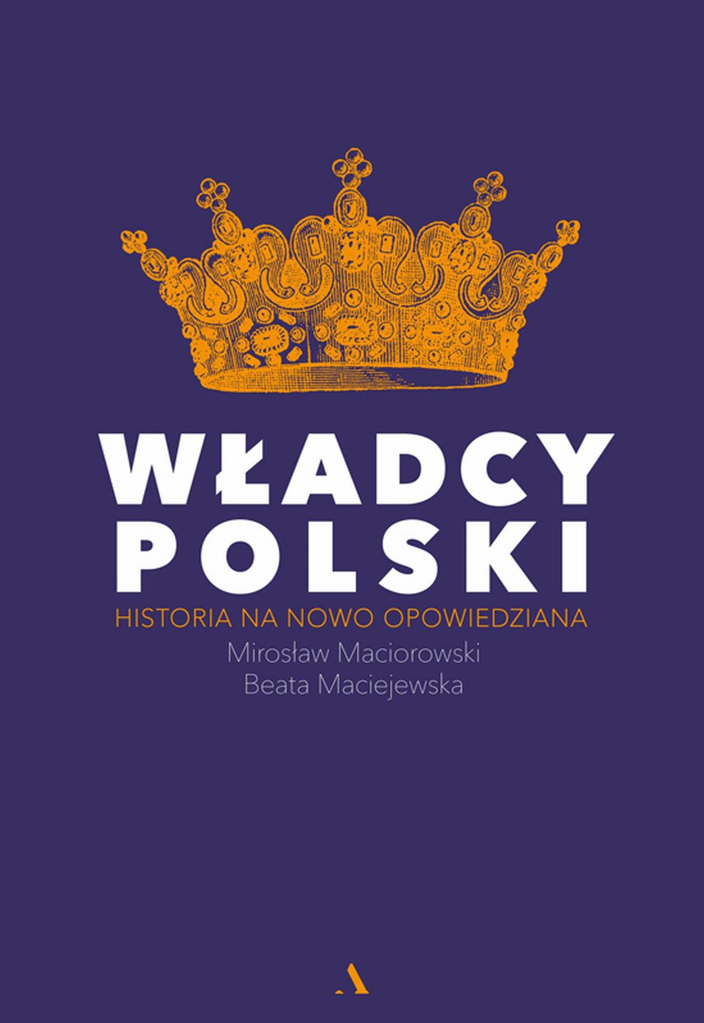 Władcy Polski. Historia na nowo opowiedziana - Ebook (Książka EPUB) do pobrania w formacie EPUB