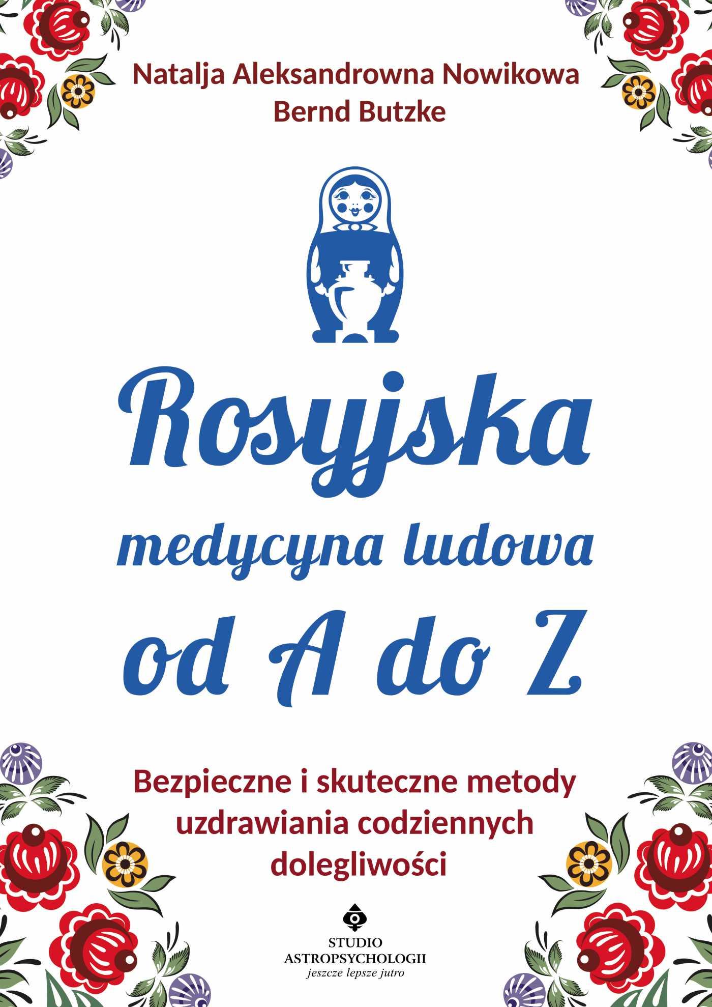 Rosyjska medycyna ludowa do A do Z. Bezpieczne i skuteczne metody uzdrawiania codziennych dolegliwości - Ebook (Książka EPUB) do pobrania w formacie EPUB