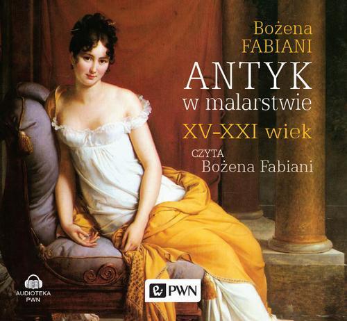 Antyk w malarstwie. XV-XXI wiek - Audiobook (Książka audio MP3) do pobrania w całości w archiwum ZIP