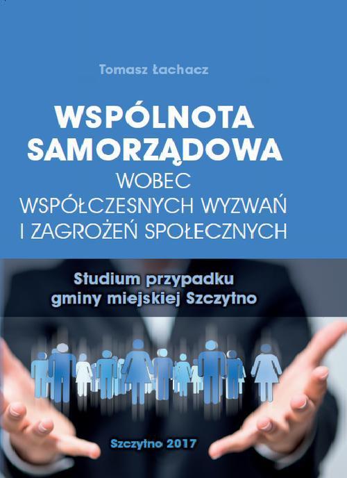 Wspólnota samorządowa wobec współczesnych wyzwań i zagrożeń społecznych. Studium przypadku gminy miejskiej Szczytno - Ebook (Książka PDF) do pobrania w formacie PDF