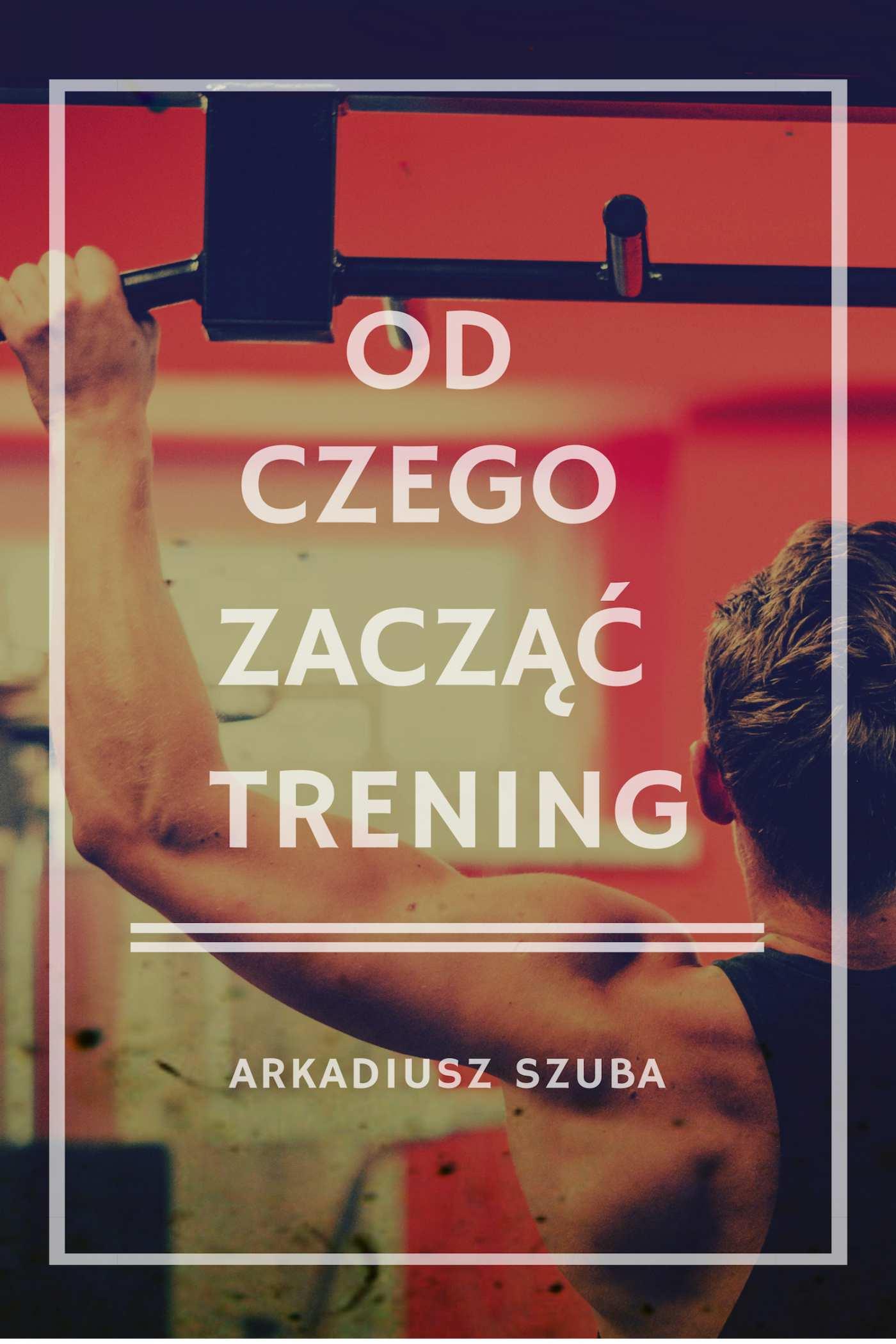 Od czego zacząć trening - Ebook (Książka na Kindle) do pobrania w formacie MOBI
