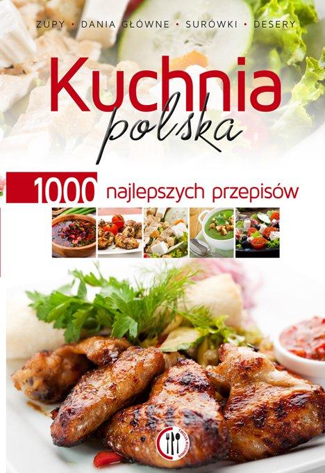 Kuchnia polska. 1000 najlepszych przepisów - Ebook (Książka PDF) do pobrania w formacie PDF