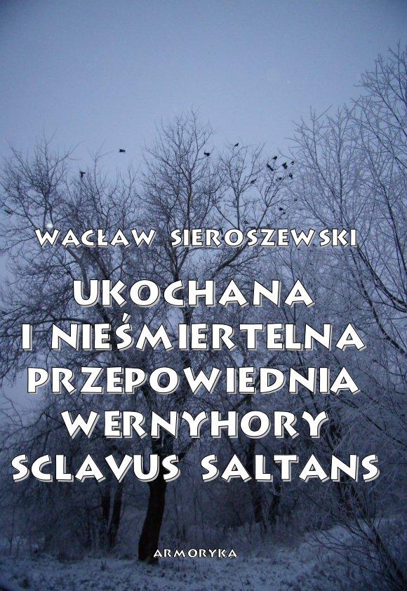 Ukochana i nieśmiertelna. Przepowiednia Wernyhory, Sclavus saltans – wspomnienie z Syberii - Ebook (Książka PDF) do pobrania w formacie PDF