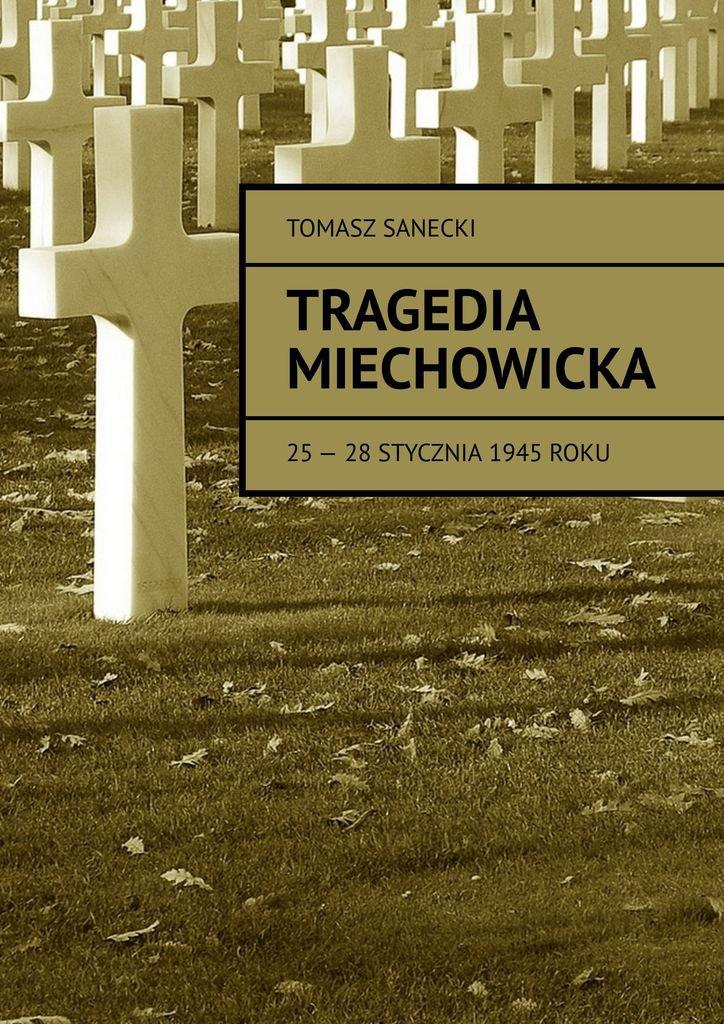 Tragedia Miechowicka 25-28 stycznia 1945 roku - Ebook (Książka na Kindle) do pobrania w formacie MOBI