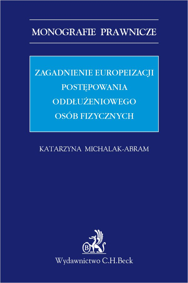 Zagadnienia europeizacji postępowania oddłużeniowego osób fizycznych - Ebook (Książka PDF) do pobrania w formacie PDF