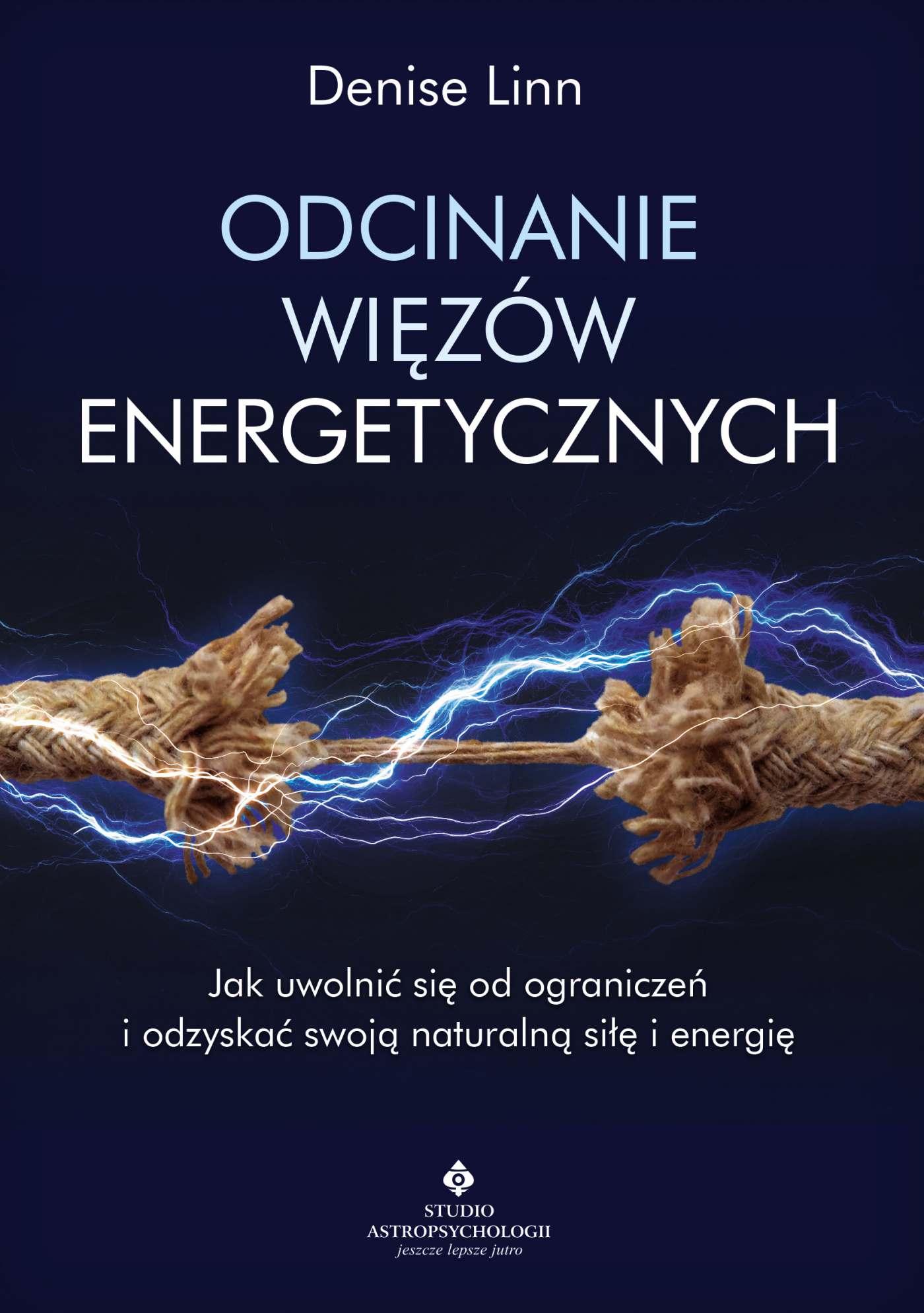 Odcinanie więzów energetycznych. Jak uwolnić się od ograniczeń i odzyskać swoją naturalną siłę i energię - Ebook (Książka na Kindle) do pobrania w formacie MOBI