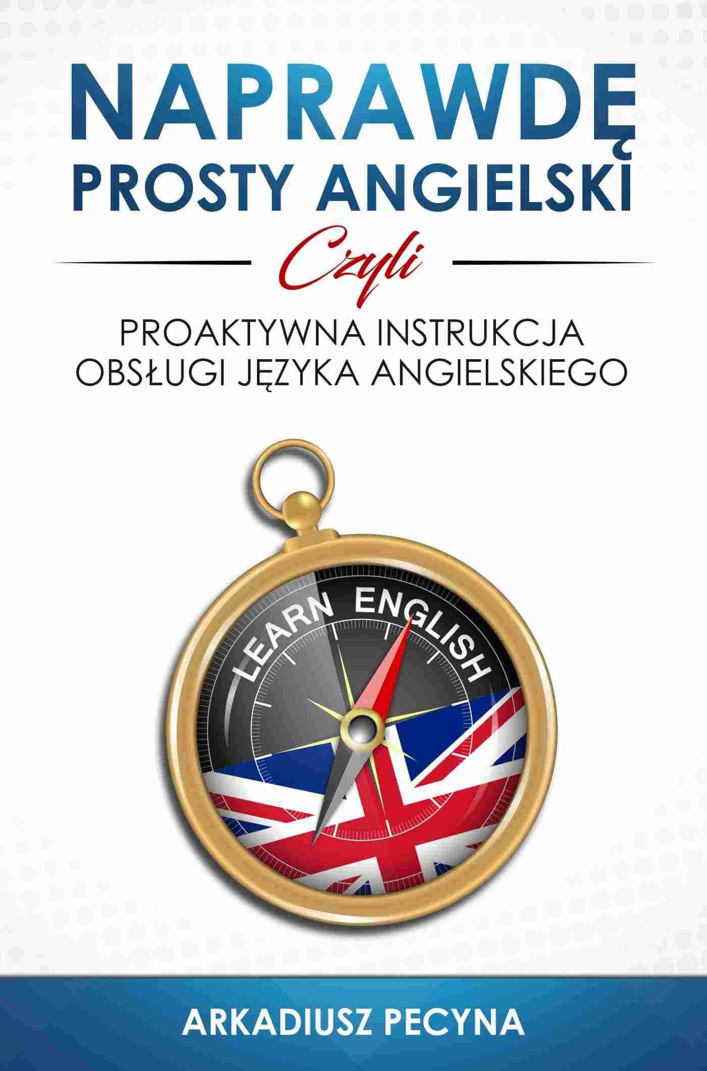 Naprawdę prosty angielski, czyli proaktywna instrukcja obsługi języka angielskiego - Ebook (Książka EPUB) do pobrania w formacie EPUB