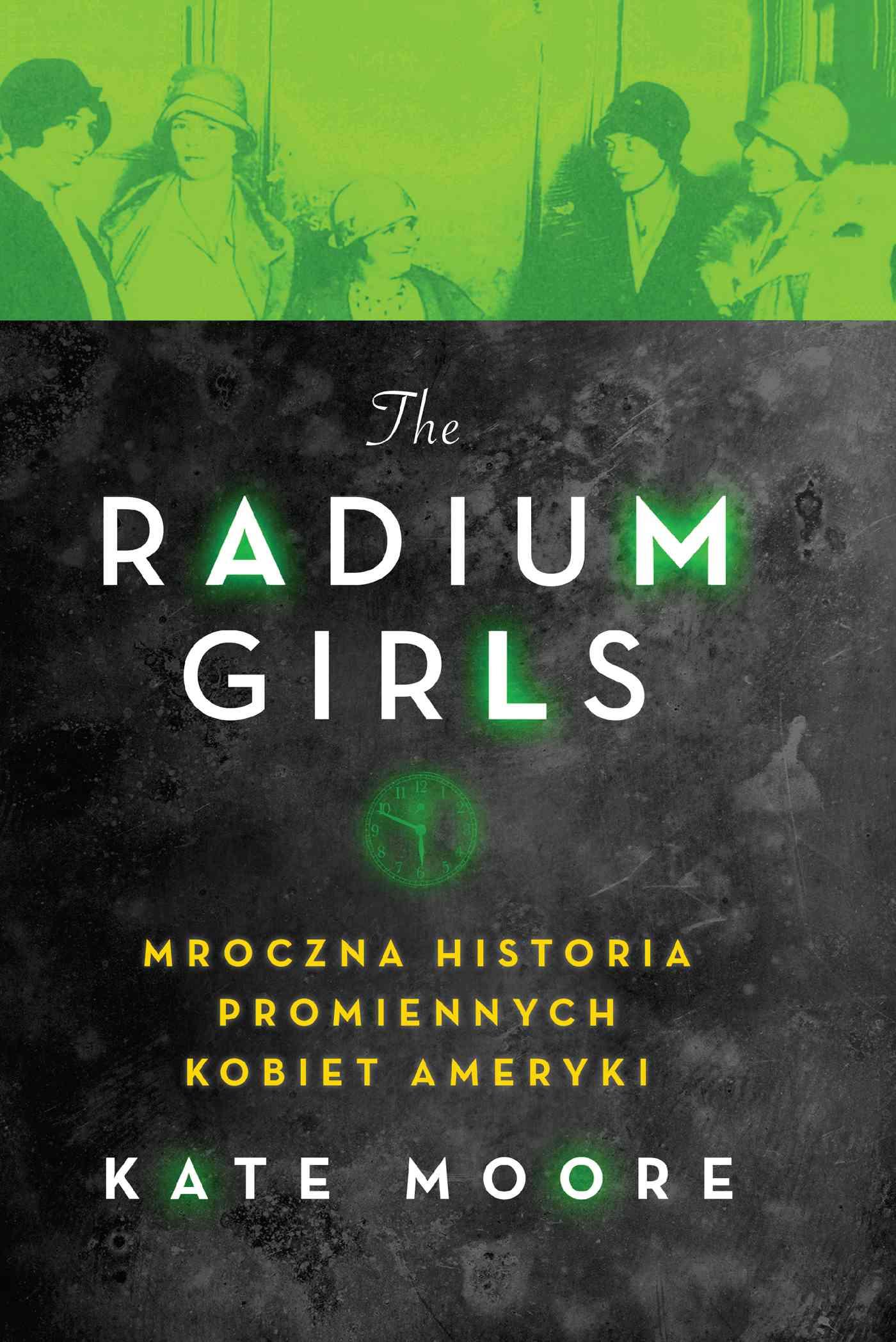 The Radium Girls. Mroczna historia promiennych kobiet Ameryki - Ebook (Książka na Kindle) do pobrania w formacie MOBI