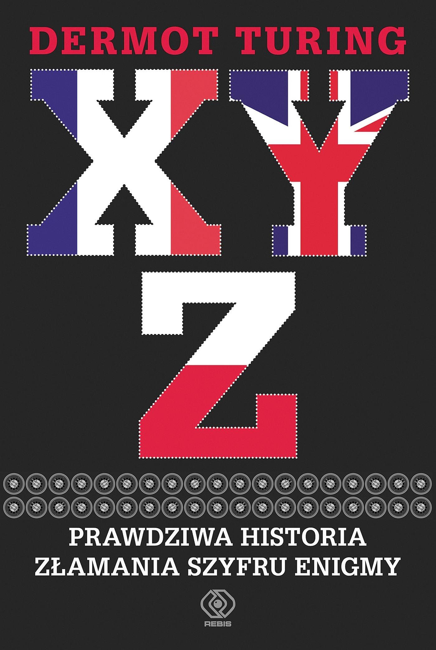 X, Y, Z. Prawdziwa historia złamania szyfru Enigmy - Ebook (Książka na Kindle) do pobrania w formacie MOBI
