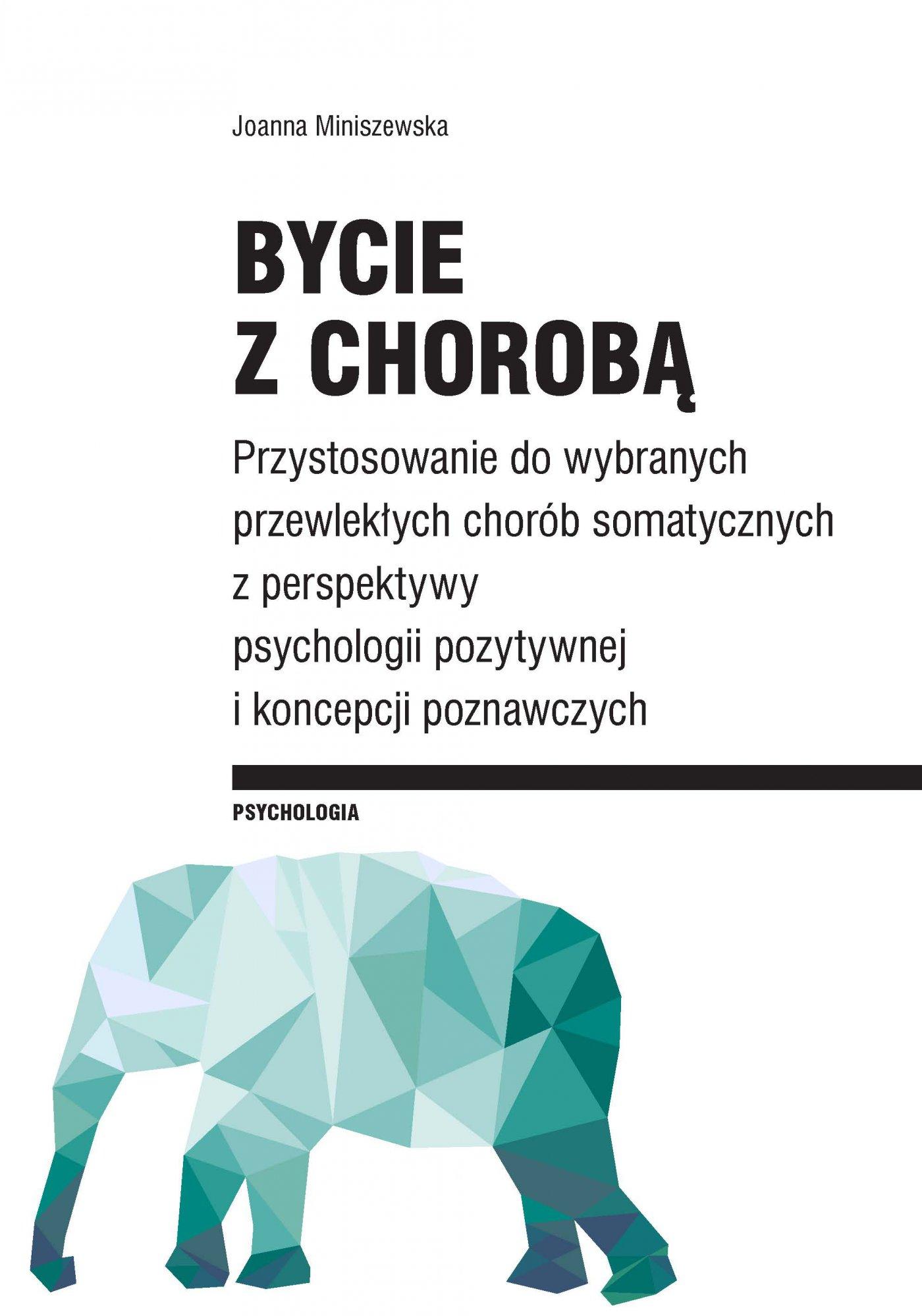 Bycie z chorobą. Przystosowanie do wybranych chorób somatycznych z perspektywy psychologii pozytywnej i koncepcji poznawczych - Ebook (Książka PDF) do pobrania w formacie PDF