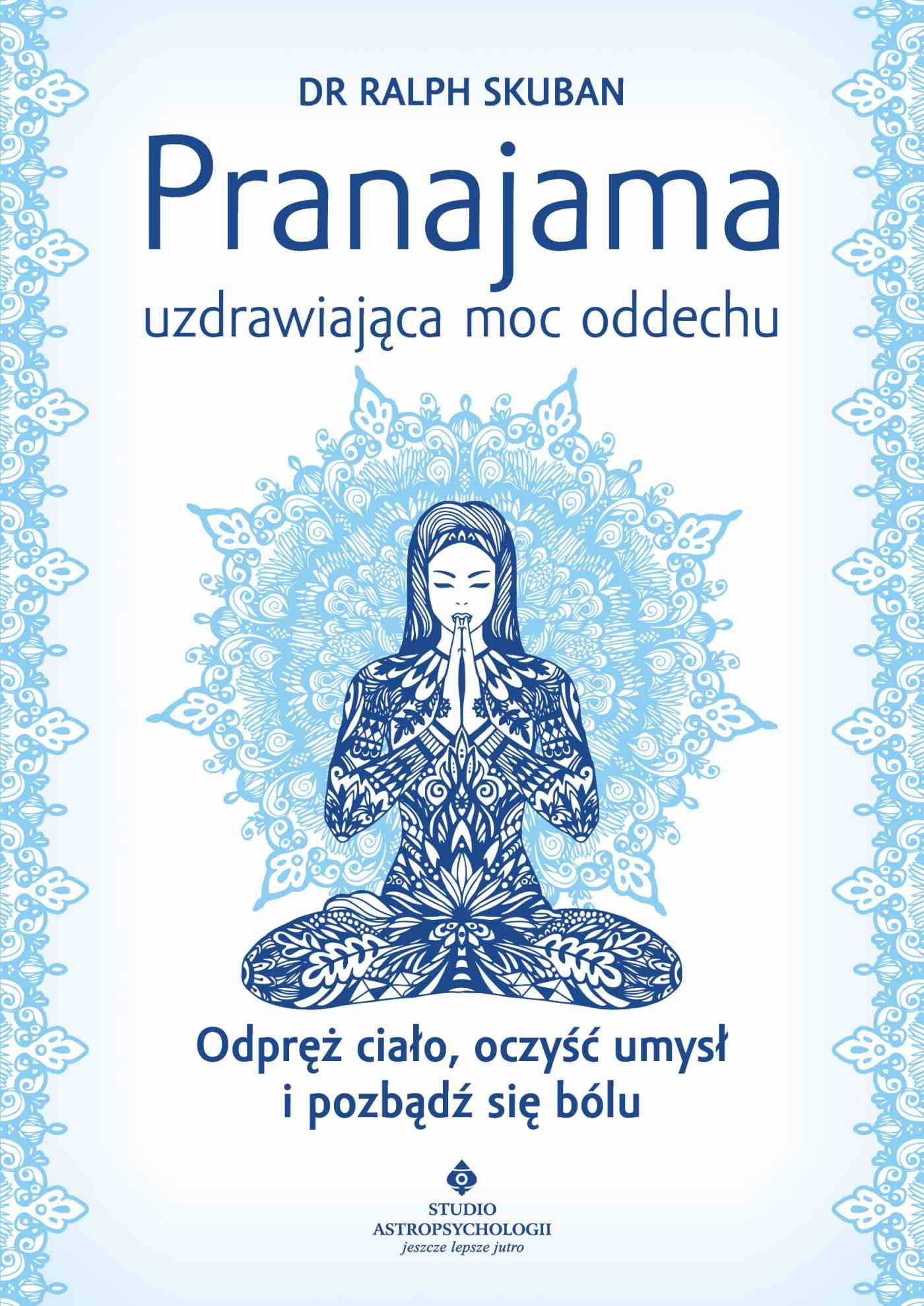Pranajama – uzdrawiająca moc oddechu. Odpręż ciało, oczyść umysł i pozbądź się bólu - Ebook (Książka EPUB) do pobrania w formacie EPUB