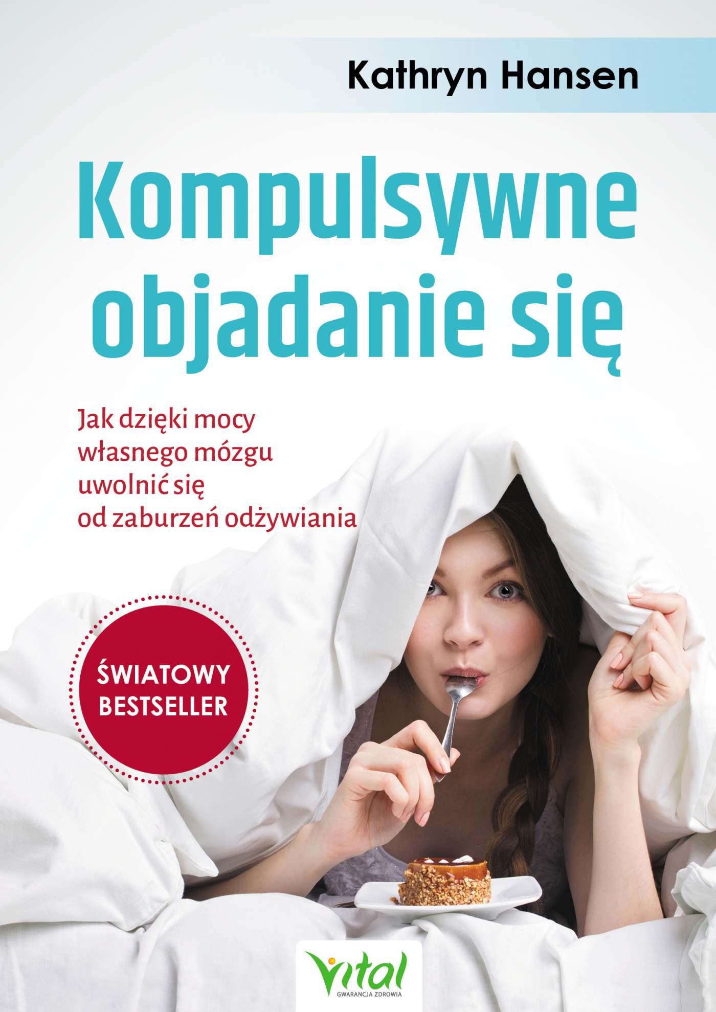 Kompulsywne objadanie się. Jak dzięki mocy własnego mózgu uwolnić się od zaburzeń odżywiania - Ebook (Książka na Kindle) do pobrania w formacie MOBI
