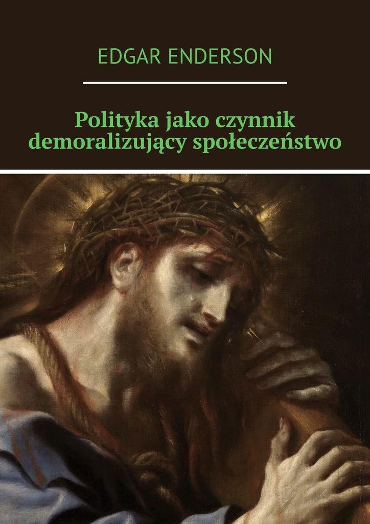 Polityka jako czynnik demoralizujący społeczeństwo - Ebook (Książka EPUB) do pobrania w formacie EPUB