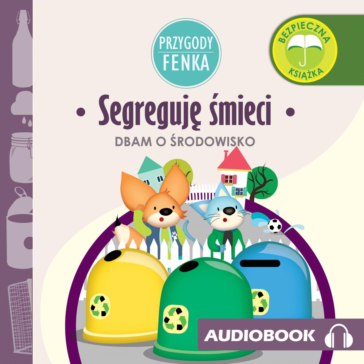 Przygody Fenka. Segreguję śmieci - Audiobook (Książka audio MP3) do pobrania w całości w archiwum ZIP