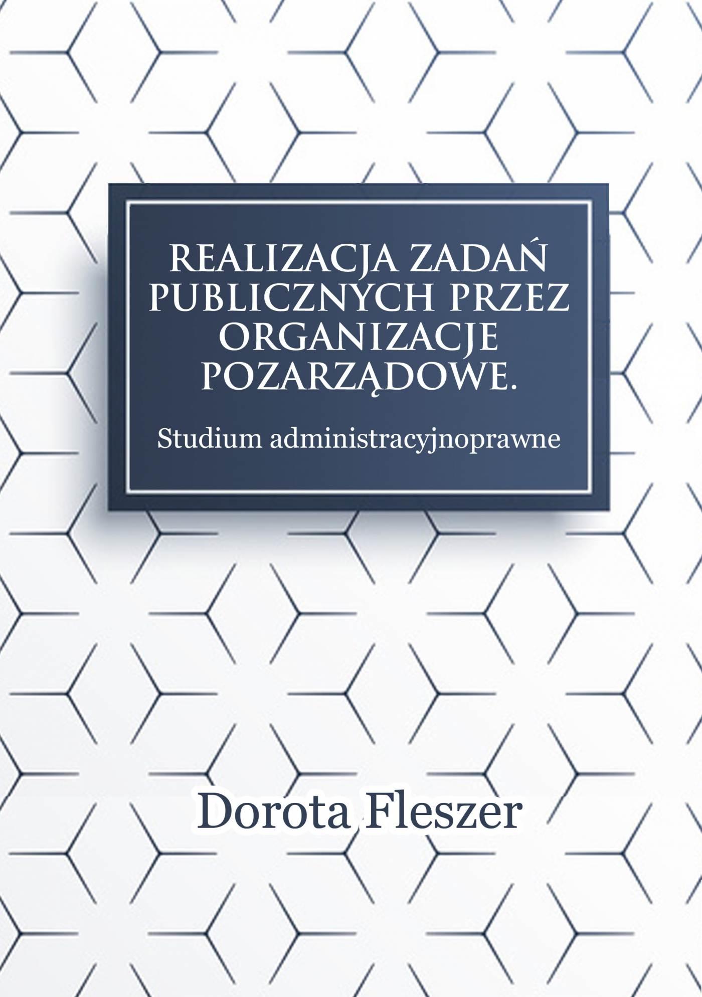 Realizacja zadań publicznych przez organizacje pozarządowe. Studium administracyjnoprawne - Ebook (Książka PDF) do pobrania w formacie PDF