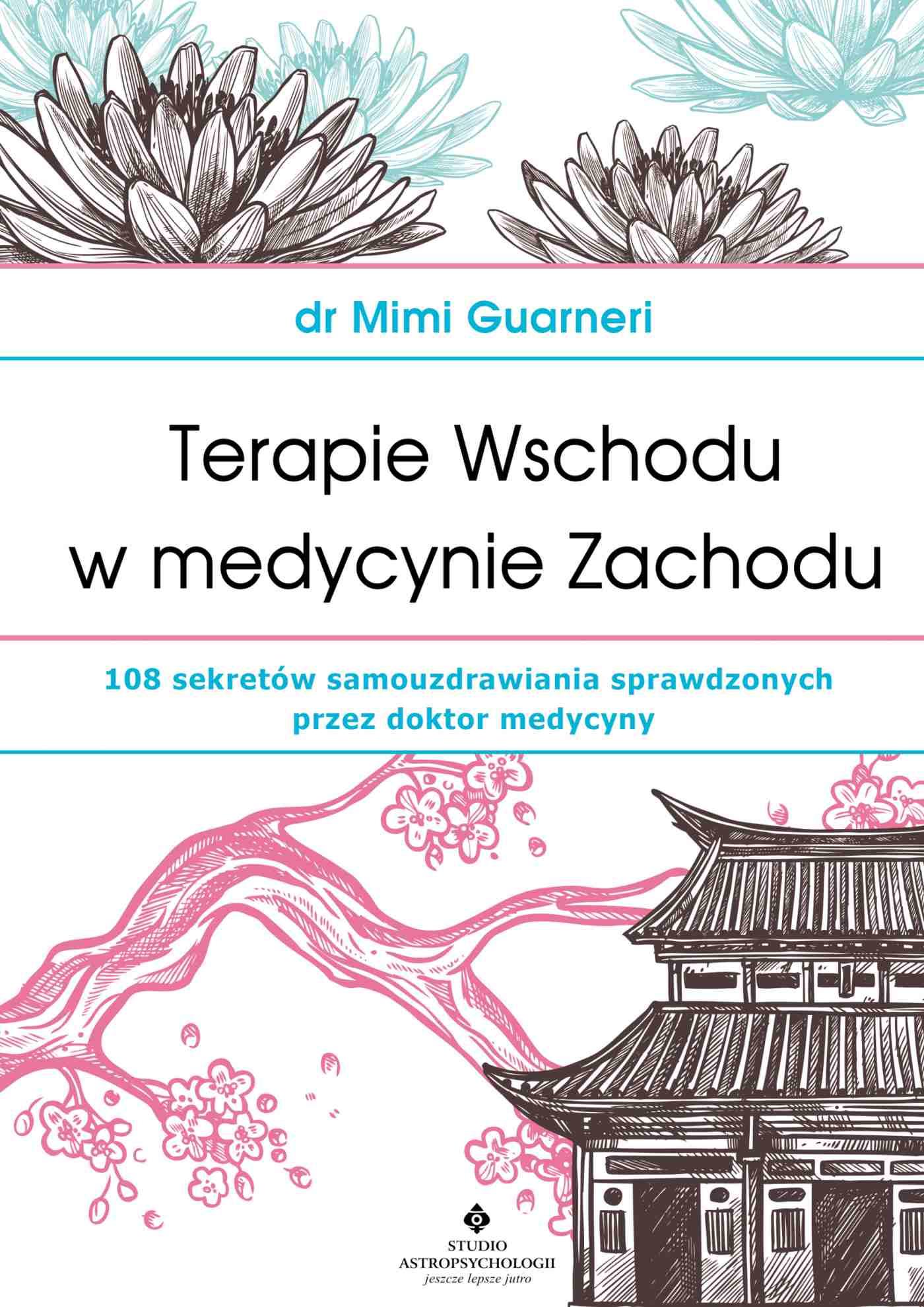 Terapie Wschodu w medycynie Zachodu. 108 sekretów samouzdrawiania sprawdzonych przez doktor medycyny - Ebook (Książka na Kindle) do pobrania w formacie MOBI